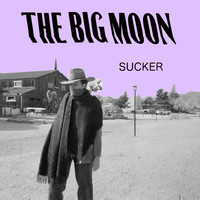 The Big Moon - Sucker