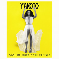 Y'akoto - Fool Me Once (The Remixes)