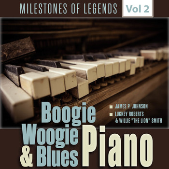 "Jelly Roll Morton, Luckey Roberts & Willie ""The Lion"" Smith - Milestones of Legends - Boogie Woogie & Blues Piano, Vol. 2"