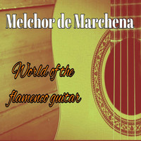 Melchor De Marchena - Melchor de Marchena, World Of The Flamenco Guitar