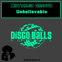 Rhythmic Groove - Unbelievable