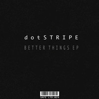 Dotstripe - Better Things EP