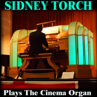 Sidney Torch - Sidney Torch Plays the Cinema Organ