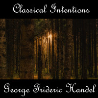 George Frideric Handel - Instrumental Intentions: George Frideric Handel