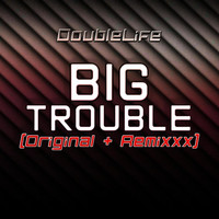 DoubleLife - Big Trouble