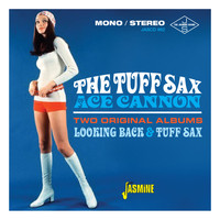 Ace Cannon - The Tuff Sax of Ace Cannon: Two Original Albums (Looking Back & Tuff Sax)