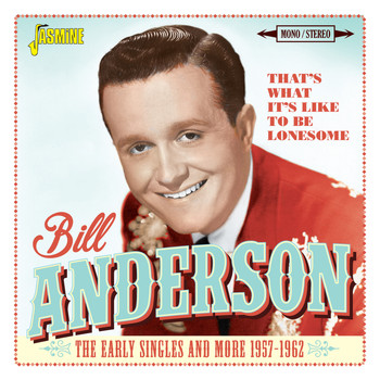 Bill Anderson - That's What It's Like to Be Lonesome: The Early Singles and More (1957-1962)