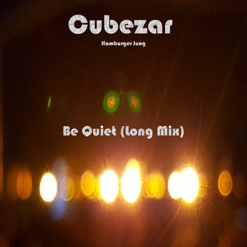 Cubezar Hamburger Jung - Be Quiet (Long Mix)