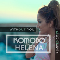 Komodo feat. Helena - Without You (Remixes 2017)