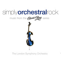 The London Symphony Orchestra - Simply Orchestral Rock - Music from the Classic Rock Series