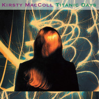Kirsty MacColl - Titanic Days