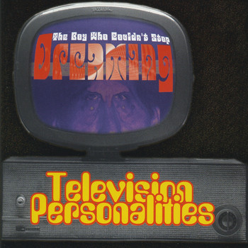 Television Personalities - The Boy Who Couldn't Stop Dreaming
