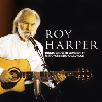 Roy Harper - Live In Concert at Metropolis Studios, London