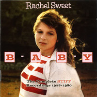 Rachel Sweet - B-A-B-Y - The Complete Stiff Recordings