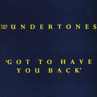 The Undertones - Got to Have You Back
