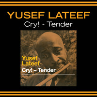 Yusef Lateef - Cry! - Tender (Bonus Track Version)