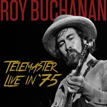Roy Buchanan - Telemaster Live In '75