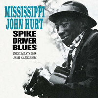 Mississippi John Hurt - Spike Driver Blues: The Complete 1928 Okeh Recordings (Bonus Track Version)