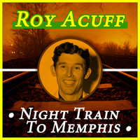 Roy Acuff - Night Train to Memphis
