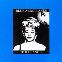 The Blue Aeroplanes - Tolerance / Bop Art