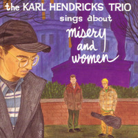 Karl Hendricks Trio - Sings About Misery And Women