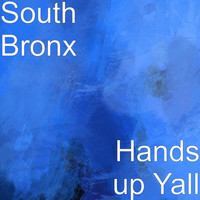 South Bronx - Hands up Yall