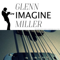 Glenn Miller - Imagine