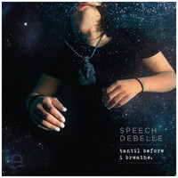 Speech Debelle - Tantil Before I Breathe (Explicit)