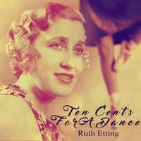 Ruth Etting - Ten Cents For A Dance