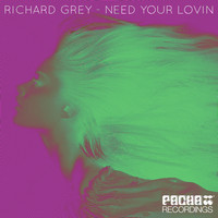 Richard Grey - Need Your Lovin