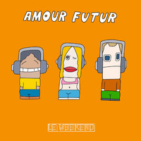 Le Weekend - Amour Futur
