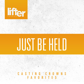 Casting Crowns - Just be Held: Casting Crowns Favorites