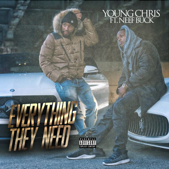 Young Chris - Everything They Need (feat. Neef Buck) (Explicit)