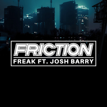Friction feat. Josh Barry - Freak