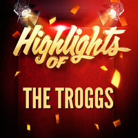 The Troggs - Highlights of the Troggs