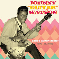 "Johnny ""Guitar"" Watson - Space Guitar Master. The 1952-1960 Recordings"