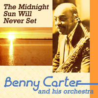 Benny Carter And His Orchestra - The Midnight Sun Will Never Set