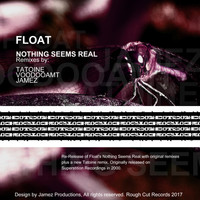 Float - Nothing Seems Real