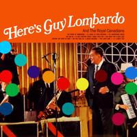Guy Lombardo & His Royal Canadians - Here's Guy Lombaro and the Royal Canadians