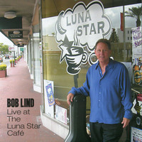Bob Lind - Bob Lind Live at the Luna Star Café