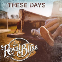 Royal Bliss - These Days