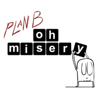 Plan B - Oh Misery