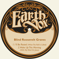 Blind Roosevelt Graves - I´ll Be Rested, When the Roll Is Called / Woke up This Morning, With My Mind on Jesus