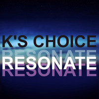 K's Choice - Resonate