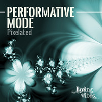 Performative Mode - Pixelated