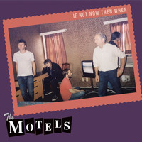 The Motels - If Not Now Then When