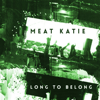 Meat Katie - Long To Belong