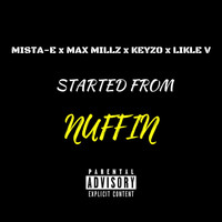 Mista-E, Max Millz, Keyzo, Likle V - Started From Nuffin