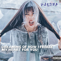 DJ Luna - Dreaming of How I Freeze My Heart for You