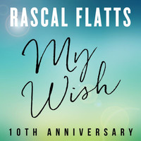 Rascal Flatts - My Wish (10th Anniversary)